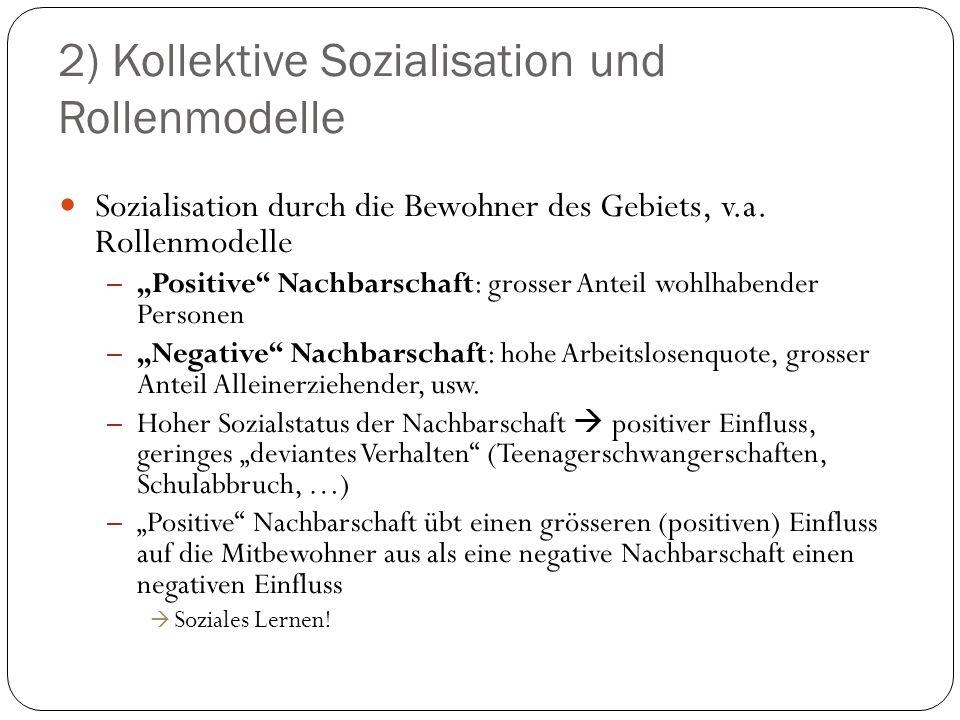 """2) Kollektive Sozialisation und Rollenmodelle Sozialisation durch die Bewohner des Gebiets, v.a. Rollenmodelle – """"Positive"""" Nachbarschaft: grosser Ant"""