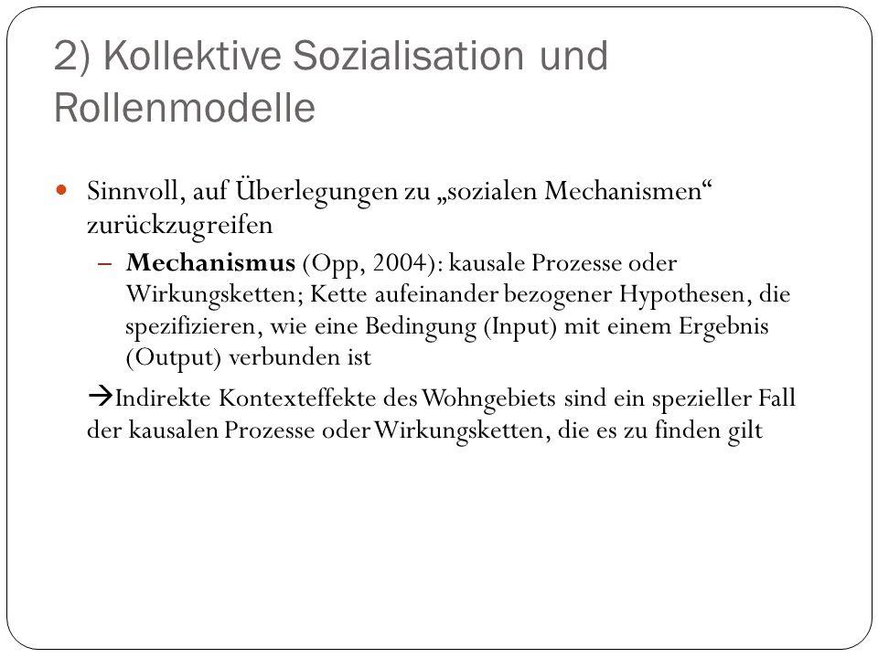 """2) Kollektive Sozialisation und Rollenmodelle Sinnvoll, auf Überlegungen zu """"sozialen Mechanismen"""" zurückzugreifen – Mechanismus (Opp, 2004): kausale"""
