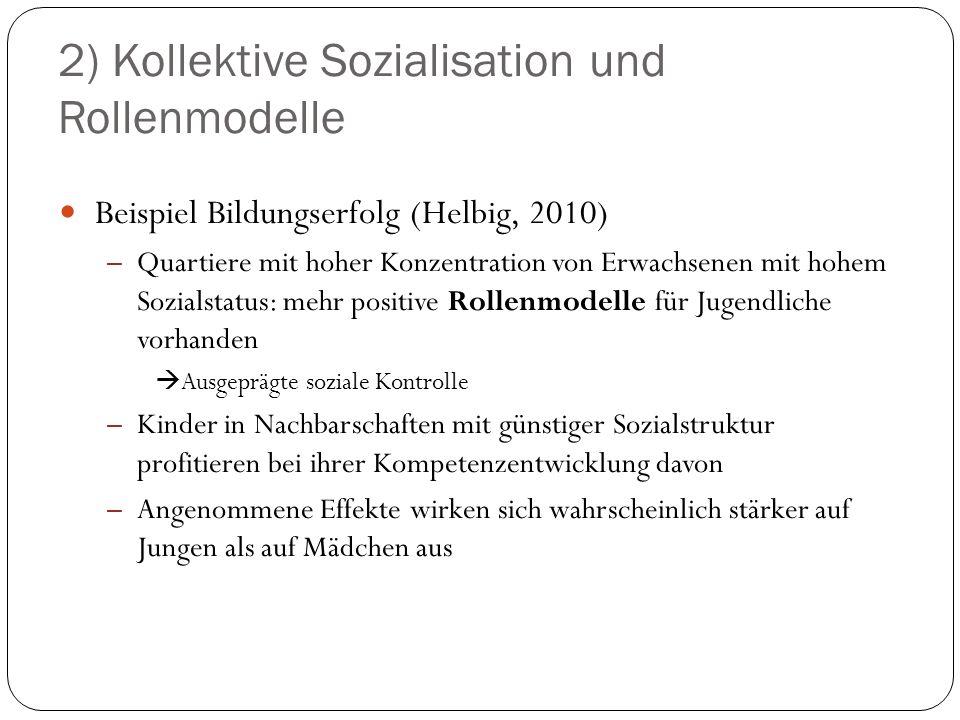 2) Kollektive Sozialisation und Rollenmodelle Beispiel Bildungserfolg (Helbig, 2010) – Quartiere mit hoher Konzentration von Erwachsenen mit hohem Soz