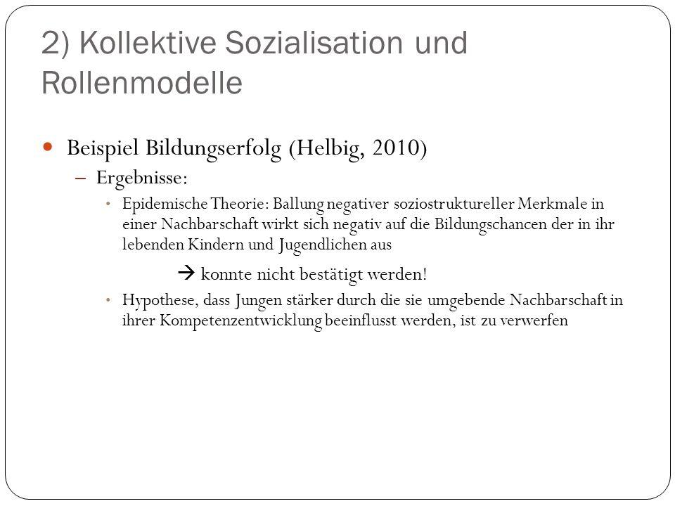 2) Kollektive Sozialisation und Rollenmodelle Beispiel Bildungserfolg (Helbig, 2010) – Ergebnisse: Epidemische Theorie: Ballung negativer soziostruktu