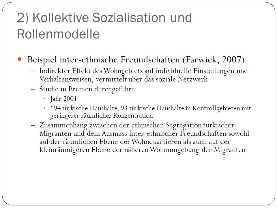 2) Kollektive Sozialisation und Rollenmodelle Beispiel inter-ethnische Freundschaften (Farwick, 2007) – Indirekter Effekt des Wohngebiets auf individu