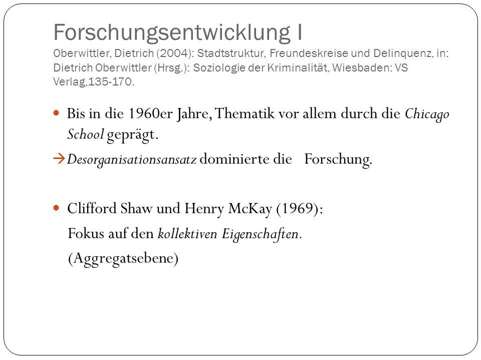 Forschungsentwicklung I Oberwittler, Dietrich (2004): Stadtstruktur, Freundeskreise und Delinquenz, in: Dietrich Oberwittler (Hrsg.): Soziologie der K