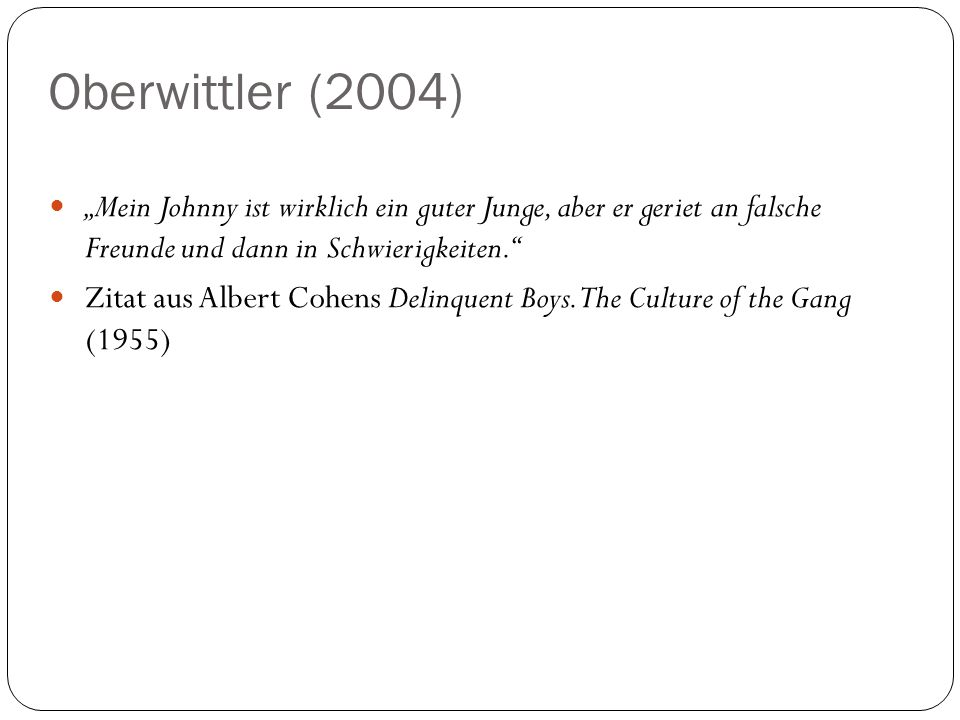 """Oberwittler (2004) """"Mein Johnny ist wirklich ein guter Junge, aber er geriet an falsche Freunde und dann in Schwierigkeiten."""" Zitat aus Albert Cohens"""