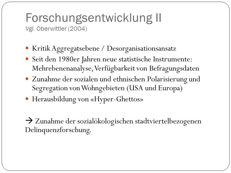 Forschungsentwicklung II Vgl. Oberwittler (2004) Kritik Aggregatsebene / Desorganisationsansatz Seit den 1980er Jahren neue statistische Instrumente: