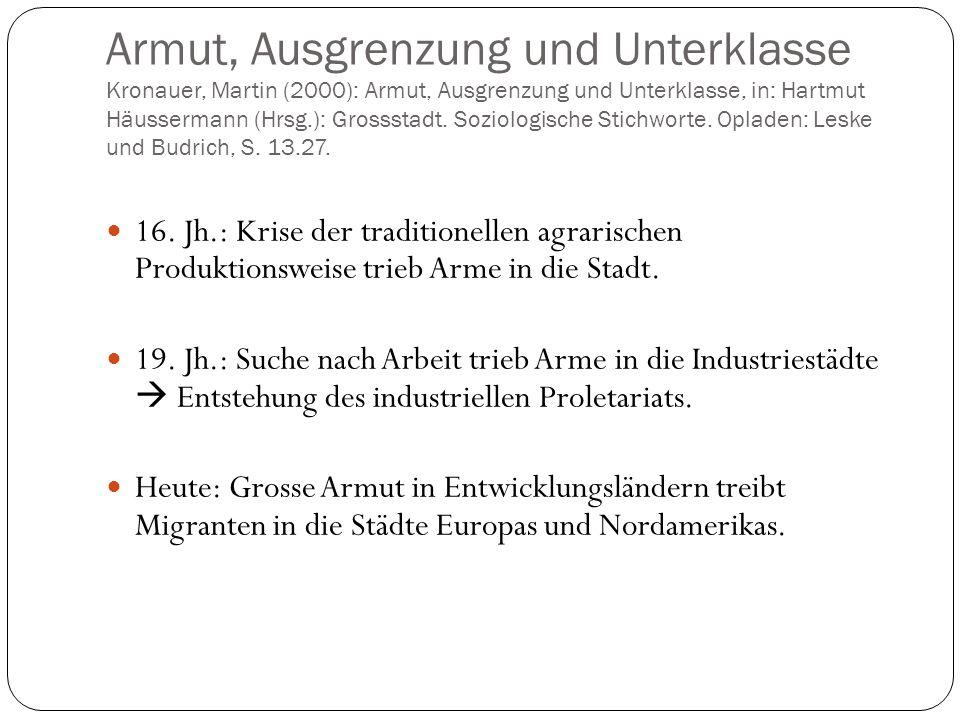 Armut, Ausgrenzung und Unterklasse Kronauer, Martin (2000): Armut, Ausgrenzung und Unterklasse, in: Hartmut Häussermann (Hrsg.): Grossstadt. Soziologi