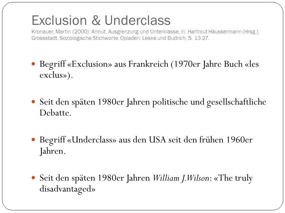 Exclusion & Underclass Kronauer, Martin (2000): Armut, Ausgrenzung und Unterklasse, in: Hartmut Häussermann (Hrsg.): Grossstadt. Soziologische Stichwo