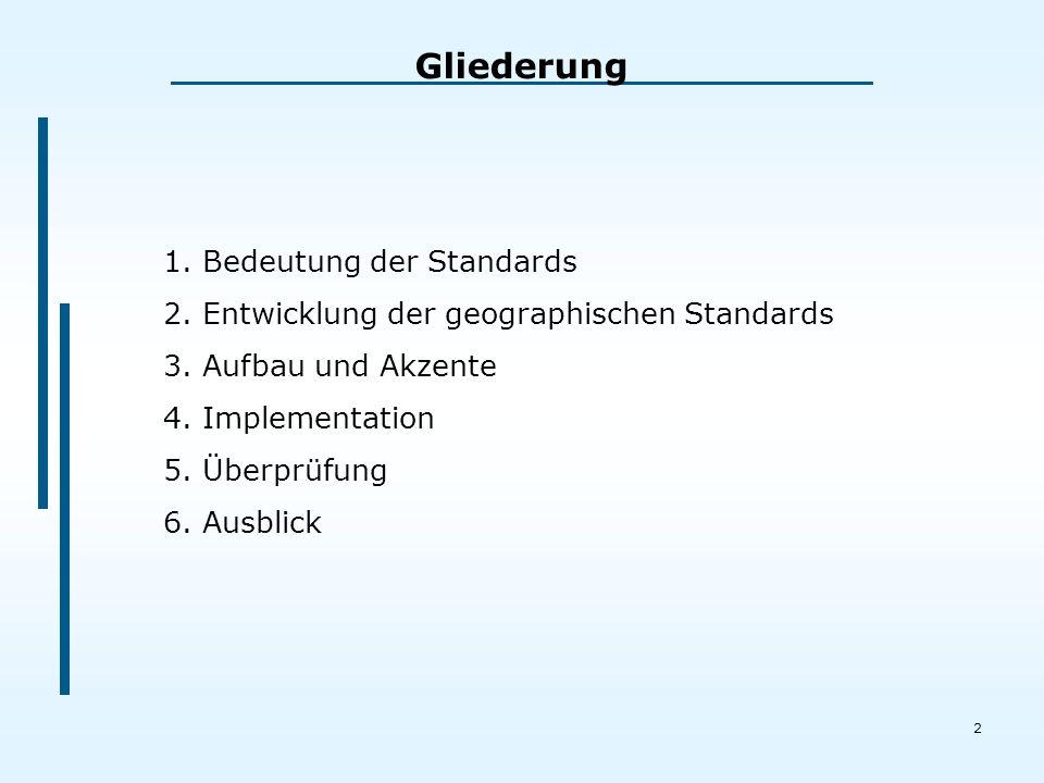2 1.Bedeutung der Standards 2.Entwicklung der geographischen Standards 3.Aufbau und Akzente 4.Implementation 5.Überprüfung 6.Ausblick Gliederung