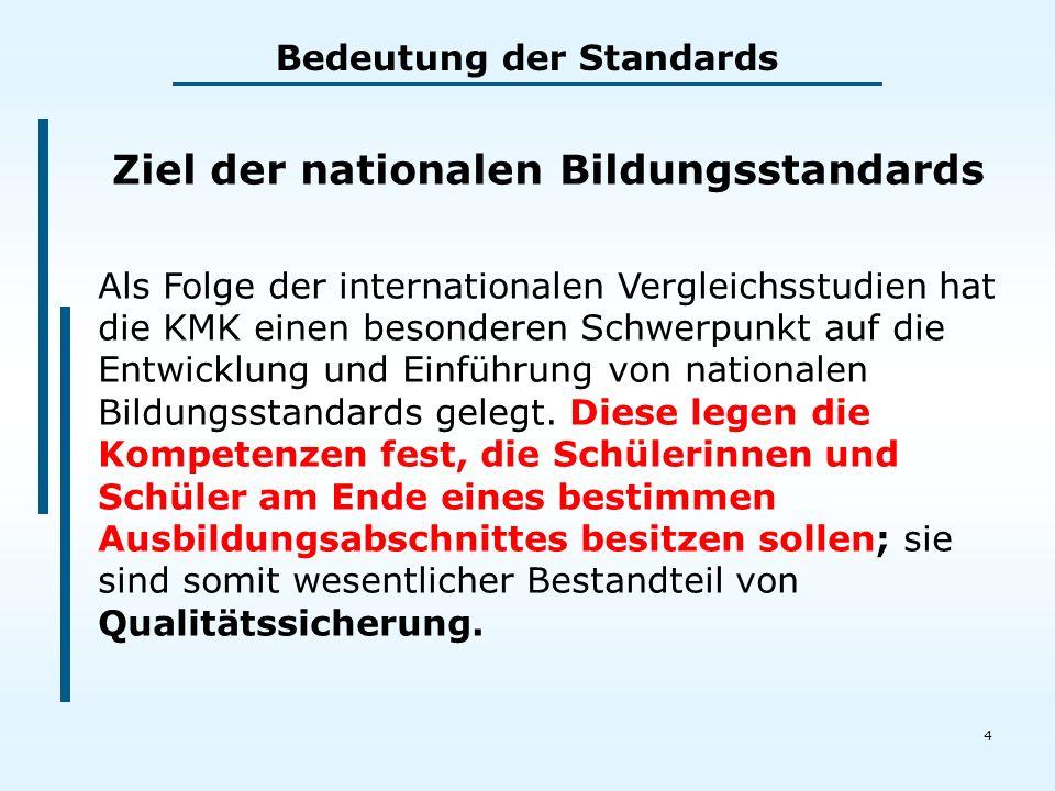 4 Ziel der nationalen Bildungsstandards Als Folge der internationalen Vergleichsstudien hat die KMK einen besonderen Schwerpunkt auf die Entwicklung und Einführung von nationalen Bildungsstandards gelegt.