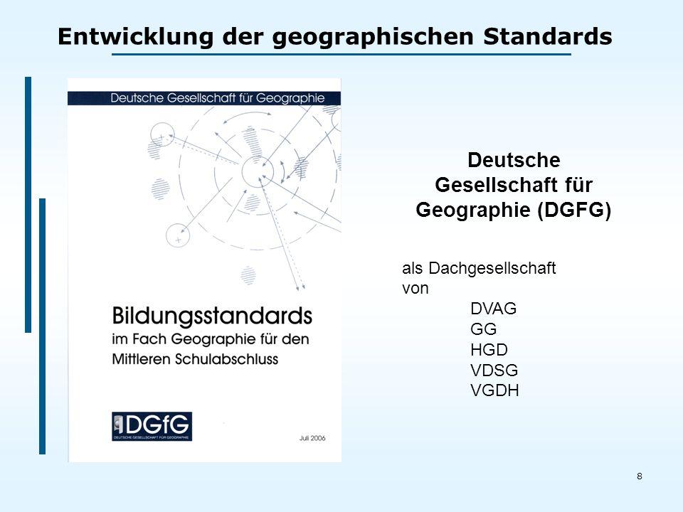 8 Deutsche Gesellschaft für Geographie (DGFG) als Dachgesellschaft von DVAG GG HGD VDSG VGDH Entwicklung der geographischen Standards