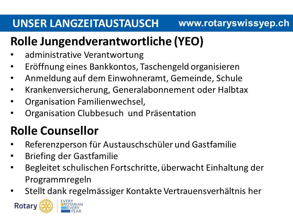 UNSER LANGZEITAUSTAUSCH www.rotaryswissyep.ch Rolle Jungendverantwortliche (YEO) administrative Verantwortung Eröffnung eines Bankkontos, Taschengeld