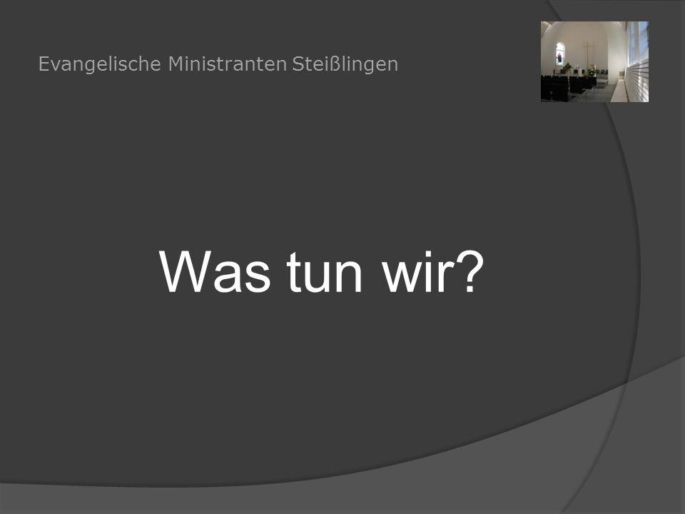Was tun wir? Evangelische Ministranten Steißlingen