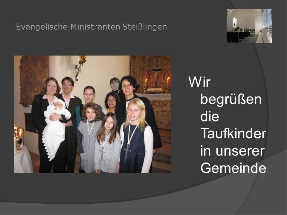 Evangelische Ministranten Steißlingen Wir begrüßen die Taufkinder in unserer Gemeinde
