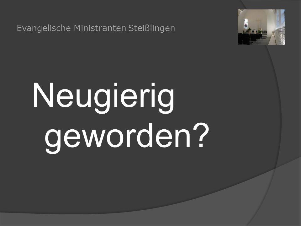 Evangelische Ministranten Steißlingen Neugierig geworden?