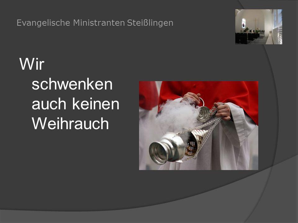 Evangelische Ministranten Steißlingen Wir schwenken auch keinen Weihrauch