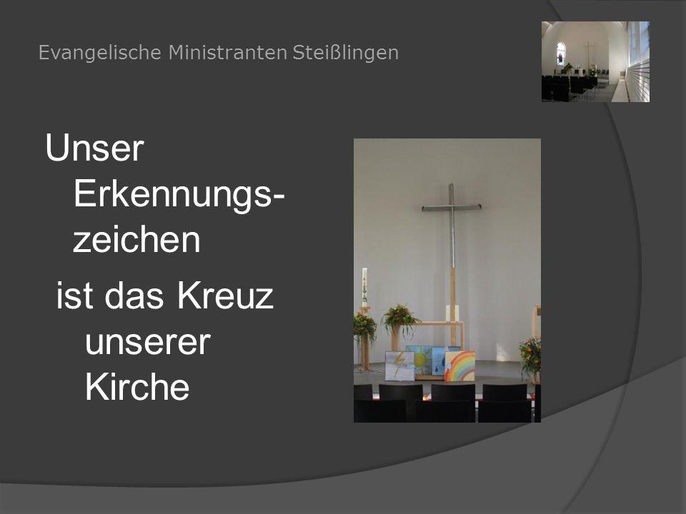 Evangelische Ministranten Steißlingen Unser Erkennungs- zeichen ist das Kreuz unserer Kirche