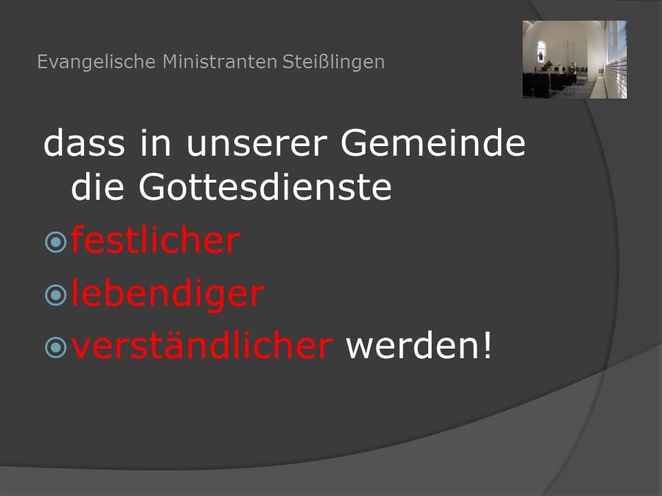 Evangelische Ministranten Steißlingen dass in unserer Gemeinde die Gottesdienste  festlicher  lebendiger  verständlicher werden!