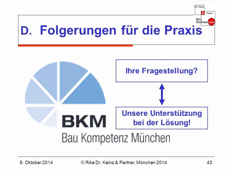 9. Oktober 2014© RAe Dr. Kainz & Partner, München 201443 D. Folgerungen für die Praxis Ihre Fragestellung? Unsere Unterstützung bei der Lösung!