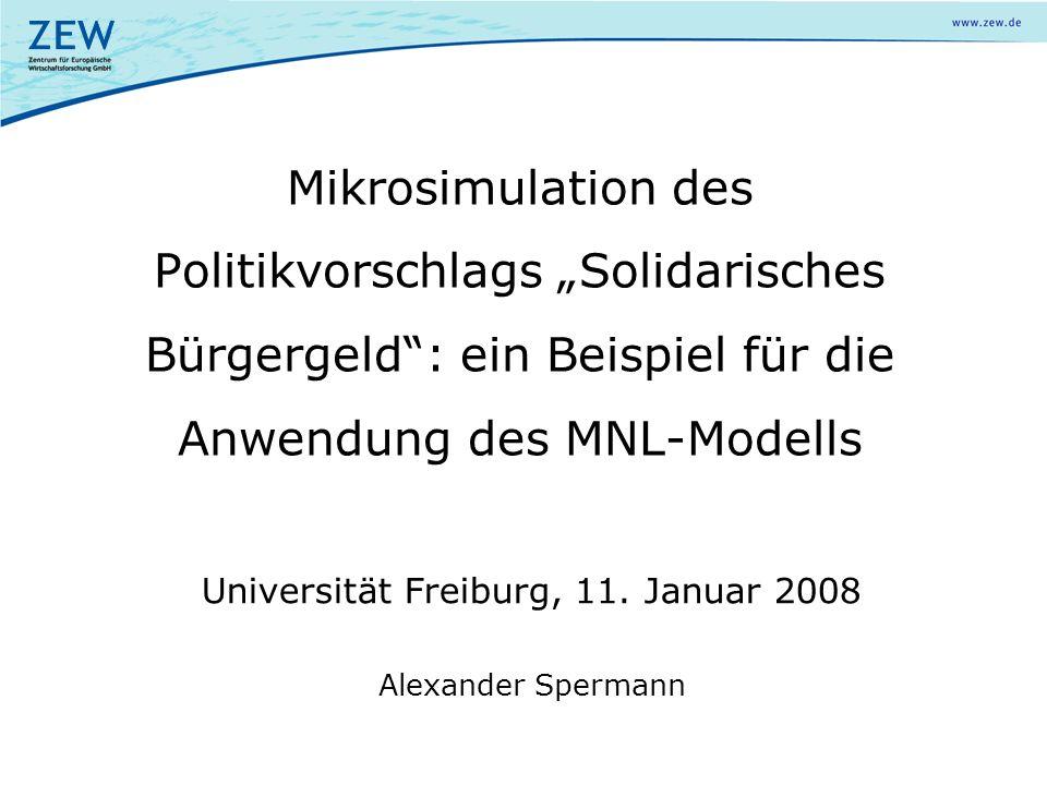 """Universität Freiburg, 11. Januar 2008 Alexander Spermann Mikrosimulation des Politikvorschlags """"Solidarisches Bürgergeld"""": ein Beispiel für die Anwend"""