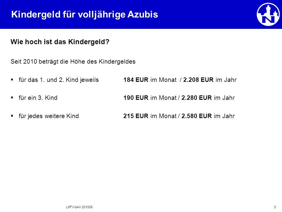 LKFV-bAV 2010084 Kindergeld für volljährige Azubis Sobald die Einkünfte des Kindes die Einkommensgrenze um 1 EUR überschreiten, entfällt der Kindergeldanspruch für das komplette Kalenderjahr.