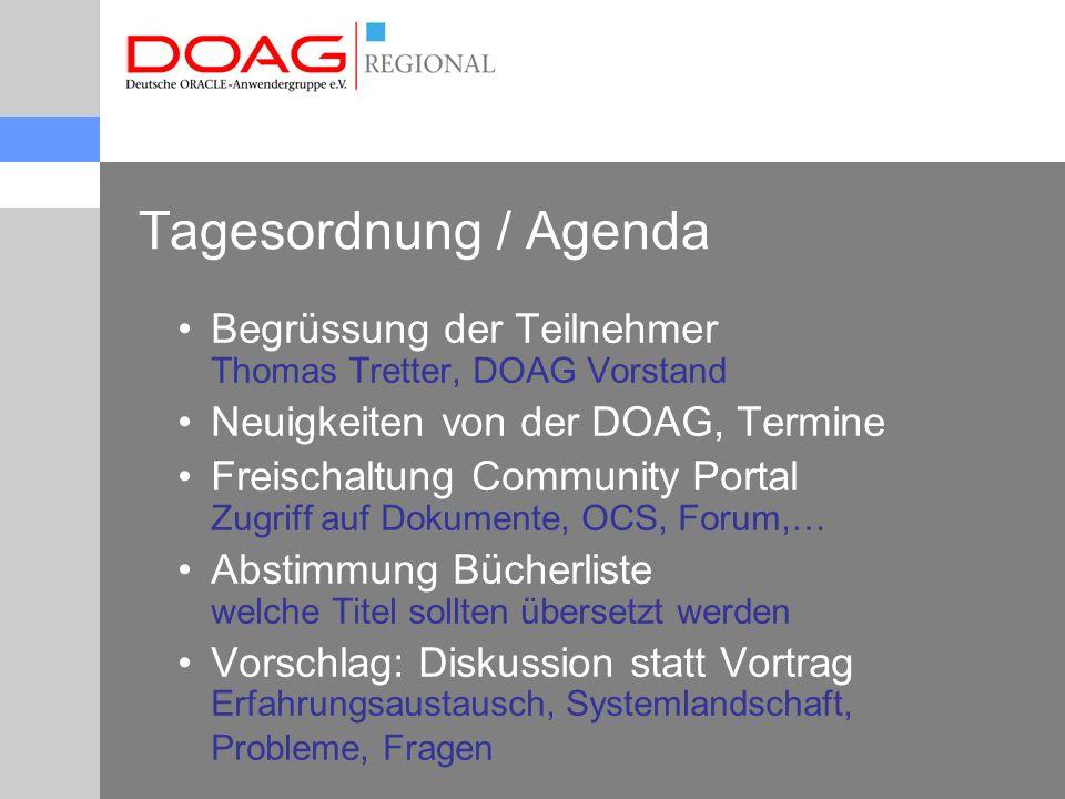 Tagesordnung / Agenda Begrüssung der Teilnehmer Thomas Tretter, DOAG Vorstand Neuigkeiten von der DOAG, Termine Freischaltung Community Portal Zugriff