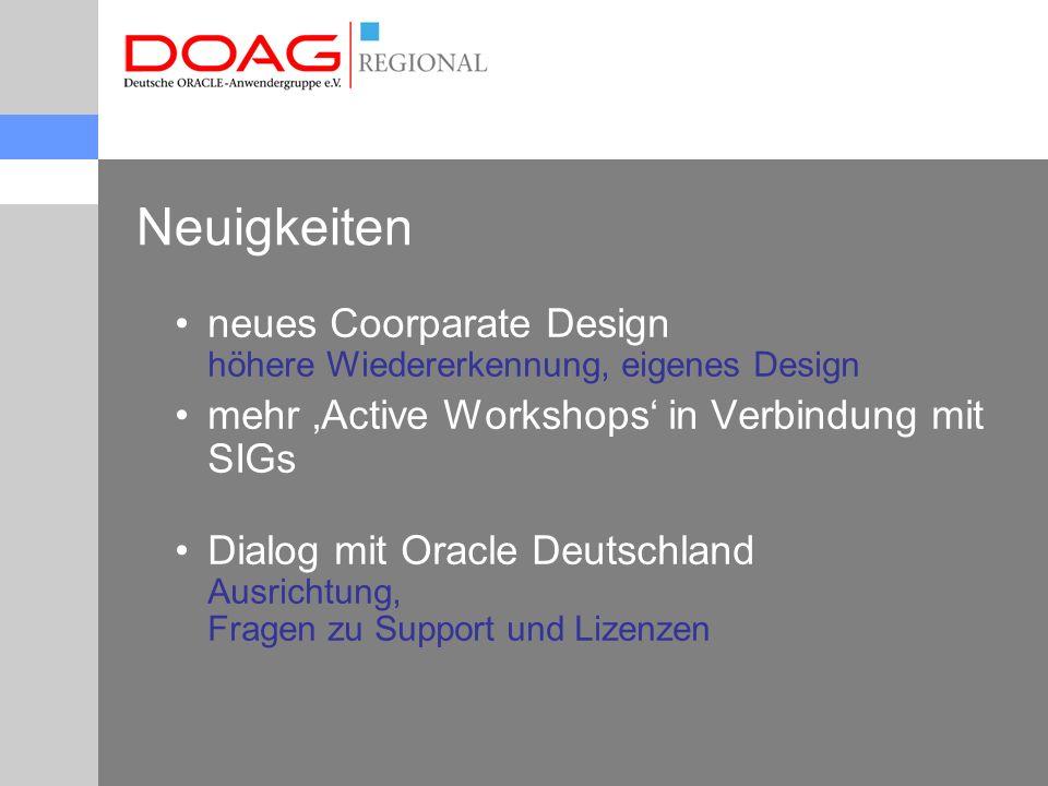 Neuigkeiten neues Coorparate Design höhere Wiedererkennung, eigenes Design mehr 'Active Workshops' in Verbindung mit SIGs Dialog mit Oracle Deutschland Ausrichtung, Fragen zu Support und Lizenzen