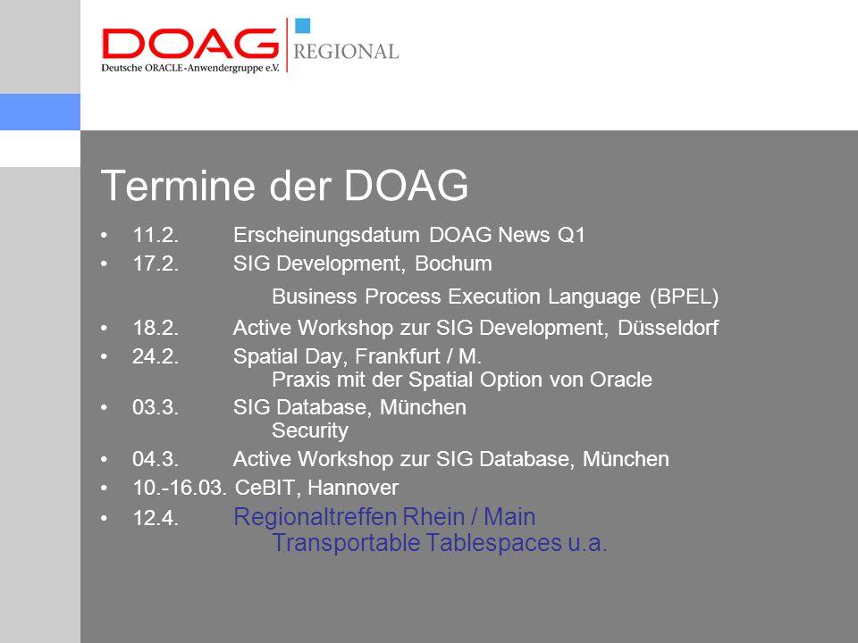 Termine der DOAG 11.2. Erscheinungsdatum DOAG News Q1 17.2. SIG Development, Bochum Business Process Execution Language (BPEL) 18.2. Active Workshop z