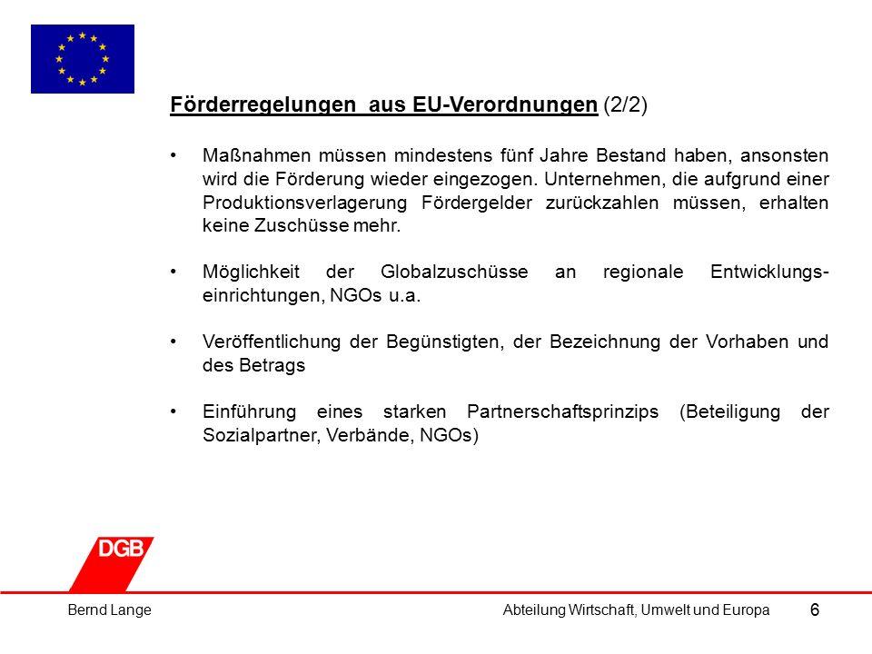6 Förderregelungen aus EU-Verordnungen (2/2) Maßnahmen müssen mindestens fünf Jahre Bestand haben, ansonsten wird die Förderung wieder eingezogen.