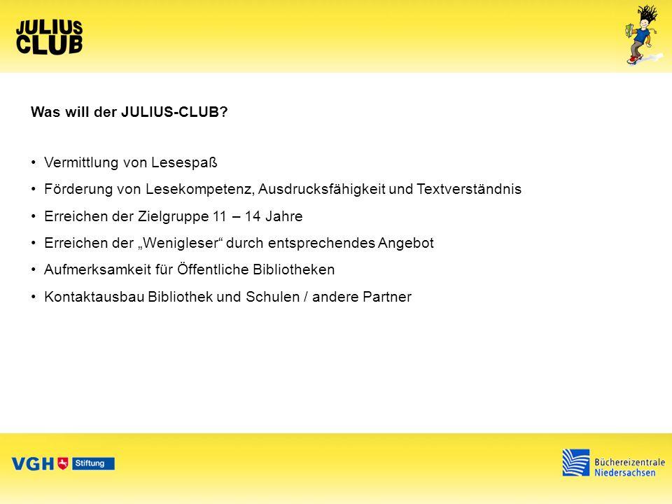 JULIUS-CLUB-Veranstaltungen Auftaktveranstaltungen in Niedersachsen ab dem 14.6.2013 in allen Bibliotheken begleitende Veranstaltungen während der Projektzeit (mit und um die Literatur) wöchentliche JULIUS-CLUB-Treffen in den Bibliotheken Abschlussveranstaltungen in den Bibliotheken