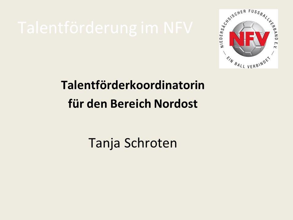 Talentförderung im NFV Talentförderkoordinatorin für den Bereich Nordost Tanja Schroten