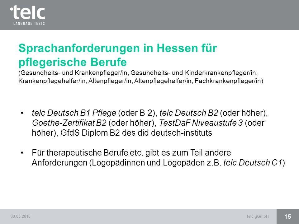 30.05.2016telc gGmbH 15 telc Deutsch B1 Pflege (oder B 2), telc Deutsch B2 (oder höher), Goethe-Zertifikat B2 (oder höher), TestDaF Niveaustufe 3 (ode