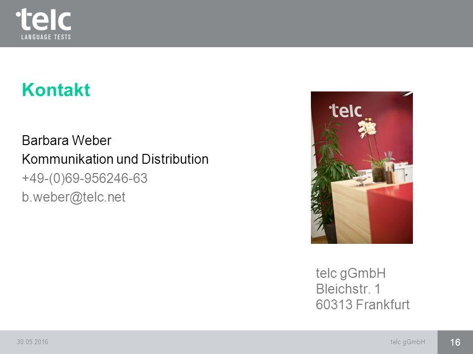 Kontakt Barbara Weber Kommunikation und Distribution +49-(0)69-956246-63 b.weber@telc.net 30.05.2016telc gGmbH 16 telc gGmbH Bleichstr. 1 60313 Frankf
