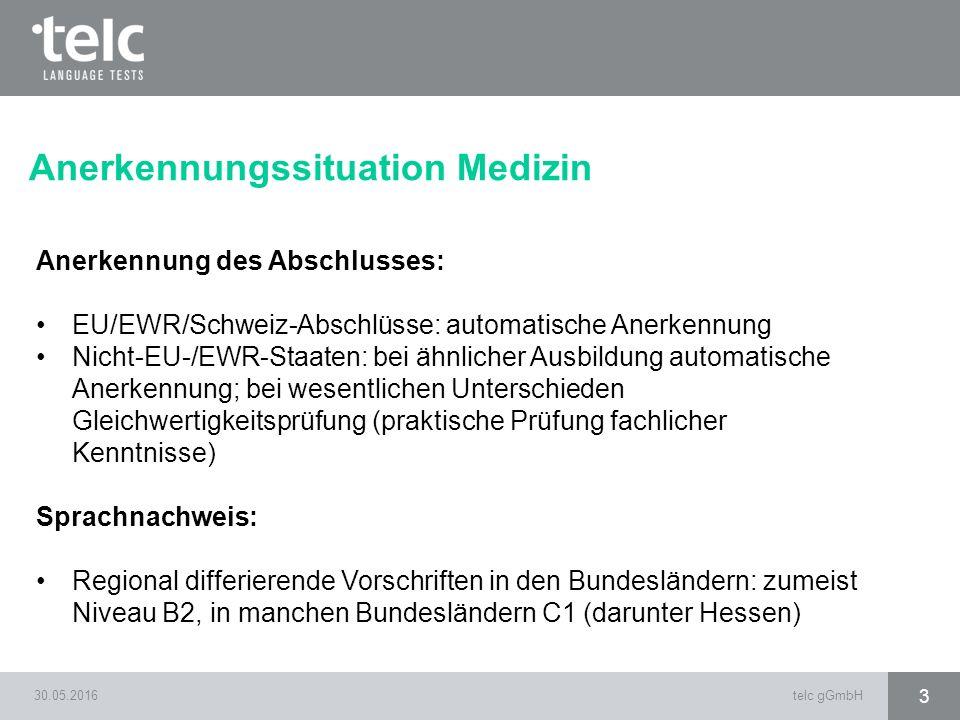 Anerkennungssituation Medizin 30.05.2016telc gGmbH 3 Anerkennung des Abschlusses: EU/EWR/Schweiz-Abschlüsse: automatische Anerkennung Nicht-EU-/EWR-St