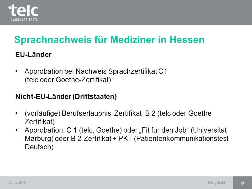 30.05.2016telc gGmbH 5 Sprachnachweis für Mediziner in Hessen EU-Länder Approbation bei Nachweis Sprachzertifikat C1 (telc oder Goethe-Zertifikat) Nic