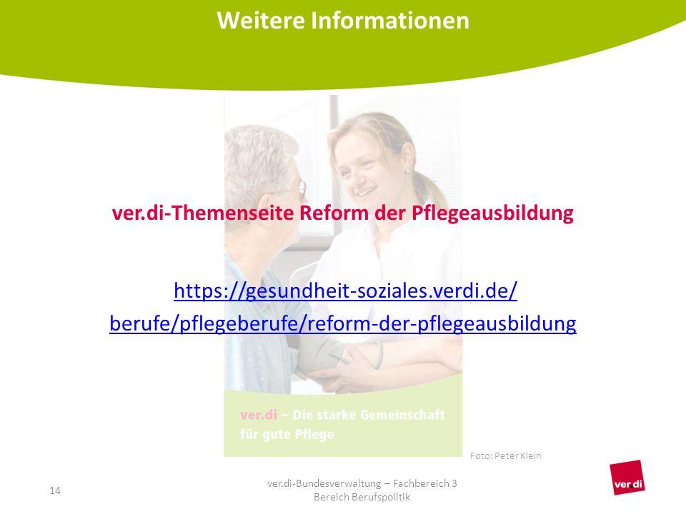 ver.di-Themenseite Reform der Pflegeausbildung https://gesundheit-soziales.verdi.de/ berufe/pflegeberufe/reform-der-pflegeausbildung Weitere Informati