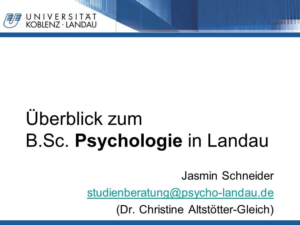 Überblick zum B.Sc. Psychologie in Landau Jasmin Schneider studienberatung@psycho-landau.de (Dr. Christine Altstötter-Gleich)