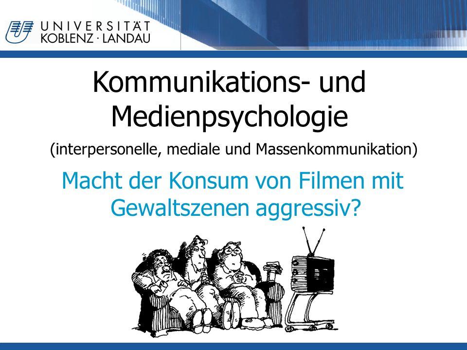 Kommunikations- und Medienpsychologie (interpersonelle, mediale und Massenkommunikation) Macht der Konsum von Filmen mit Gewaltszenen aggressiv?