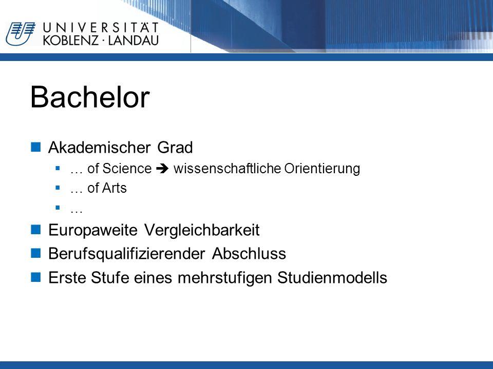 Bachelor Akademischer Grad  … of Science  wissenschaftliche Orientierung  … of Arts  … Europaweite Vergleichbarkeit Berufsqualifizierender Abschluss Erste Stufe eines mehrstufigen Studienmodells