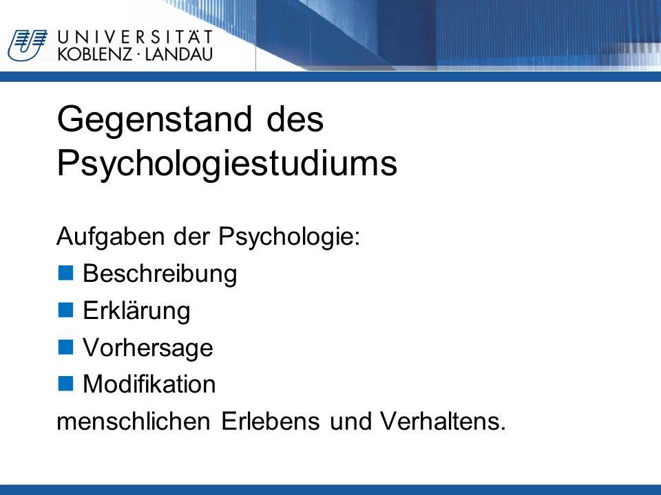 Gegenstand des Psychologiestudiums Aufgaben der Psychologie: Beschreibung Erklärung Vorhersage Modifikation menschlichen Erlebens und Verhaltens.