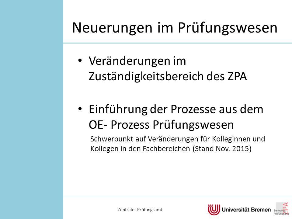 Neuerungen im Prüfungswesen Veränderungen im Zuständigkeitsbereich des ZPA Einführung der Prozesse aus dem OE- Prozess Prüfungswesen Schwerpunkt auf Veränderungen für Kolleginnen und Kollegen in den Fachbereichen (Stand Nov.