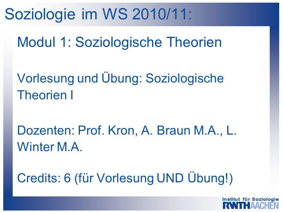 Soziologie im WS 2010/11: Modul 1: Soziologische Theorien Vorlesung und Übung: Soziologische Theorien I Dozenten: Prof. Kron, A. Braun M.A., L. Winter