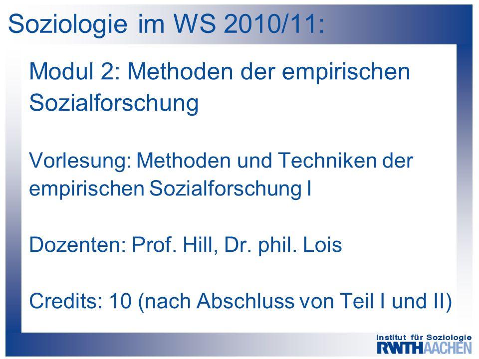 Soziologie im WS 2010/11: Modul 2: Methoden der empirischen Sozialforschung Vorlesung: Methoden und Techniken der empirischen Sozialforschung I Dozenten: Prof.