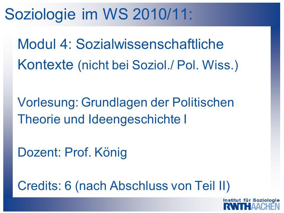 Soziologie im WS 2010/11: Modul 4: Sozialwissenschaftliche Kontexte (nicht bei Soziol./ Pol. Wiss.) Vorlesung: Grundlagen der Politischen Theorie und