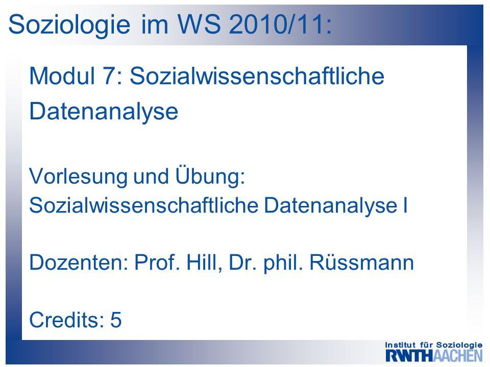 Soziologie im WS 2010/11: Modul 7: Sozialwissenschaftliche Datenanalyse Vorlesung und Übung: Sozialwissenschaftliche Datenanalyse I Dozenten: Prof. Hi