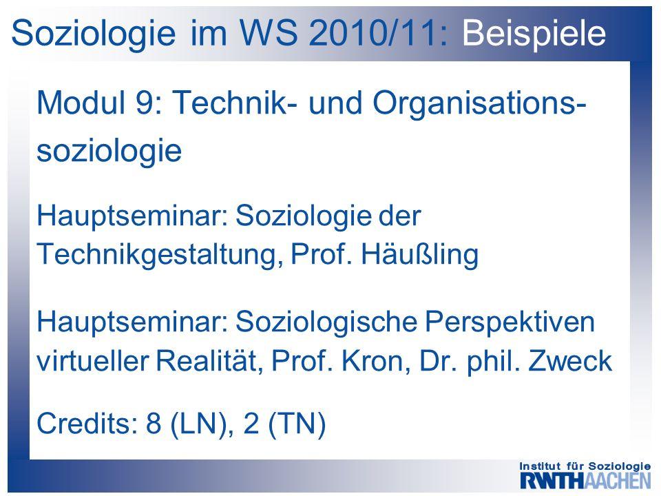 Soziologie im WS 2010/11: Beispiele Modul 9: Technik- und Organisations- soziologie Hauptseminar: Soziologie der Technikgestaltung, Prof.