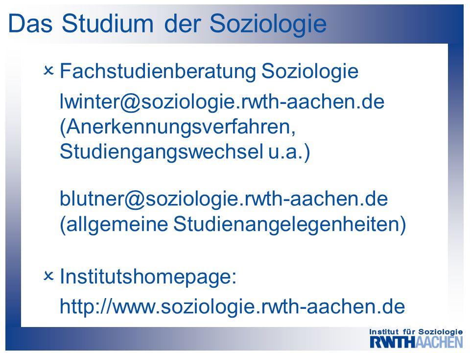 Das Studium der Soziologie  Fachstudienberatung Soziologie lwinter@soziologie.rwth-aachen.de (Anerkennungsverfahren, Studiengangswechsel u.a.) blutne