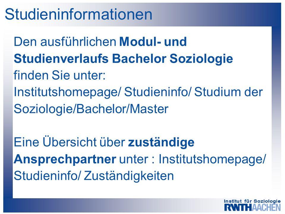 Studieninformationen Den ausführlichen Modul- und Studienverlaufs Bachelor Soziologie finden Sie unter: Institutshomepage/ Studieninfo/ Studium der So