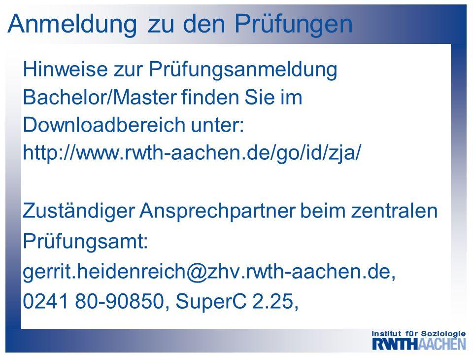 Anmeldung zu den Prüfungen Hinweise zur Prüfungsanmeldung Bachelor/Master finden Sie im Downloadbereich unter: http://www.rwth-aachen.de/go/id/zja/ Zuständiger Ansprechpartner beim zentralen Prüfungsamt: gerrit.heidenreich@zhv.rwth-aachen.de, 0241 80-90850, SuperC 2.25,