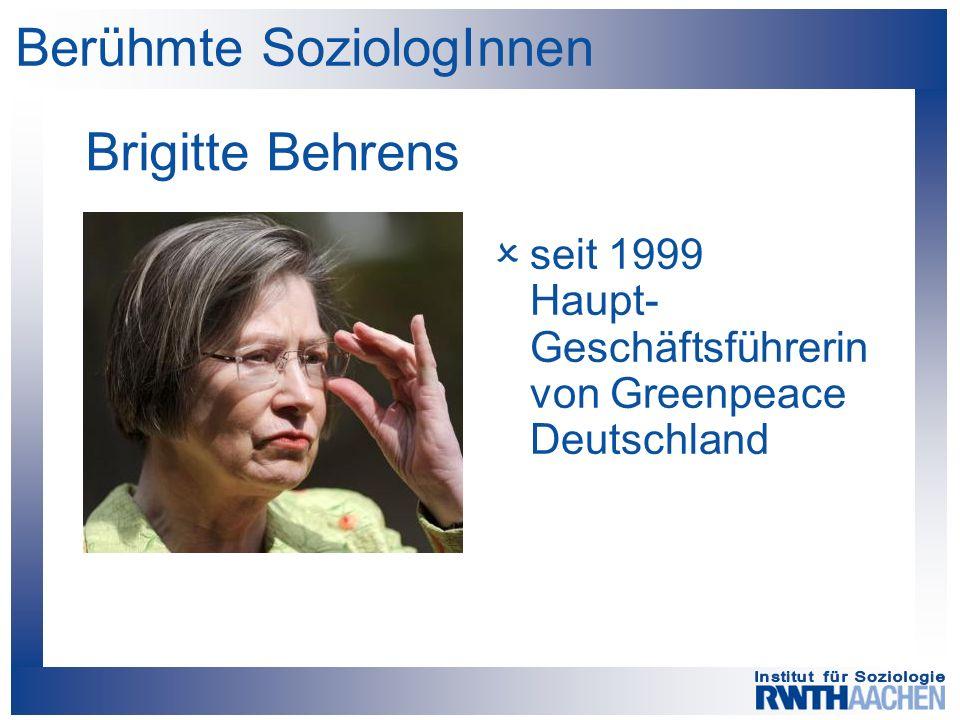 Berühmte SoziologInnen Brigitte Behrens  seit 1999 Haupt- Geschäftsführerin von Greenpeace Deutschland