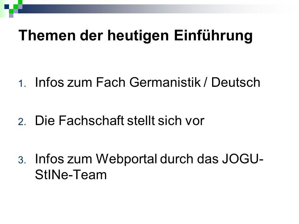 Themen der heutigen Einführung 1. Infos zum Fach Germanistik / Deutsch 2.