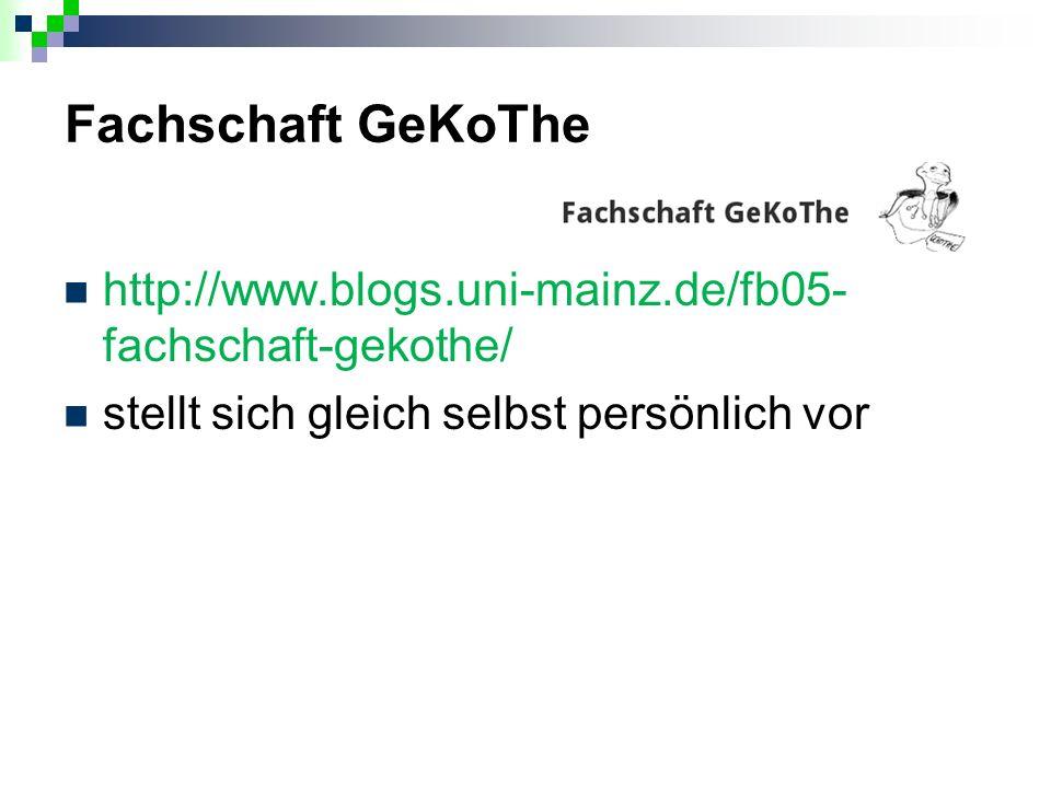 Fachschaft GeKoThe http://www.blogs.uni-mainz.de/fb05- fachschaft-gekothe/ stellt sich gleich selbst persönlich vor